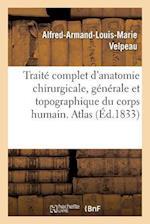 Traité Complet d'Anatomie Chirurgicale, Générale Et Topographique Du Corps Humain