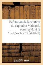 Refutation de La Relation Du Capitaine Maitland, Commandant Le Bellerophon af Sans Auteur, Barthe