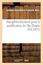 Pamphlet Electoral Pour La Justification de Me Dupin, Ou Lettre Du Lieut.-General Allix af Jacques-Alexandre-Francois Allix