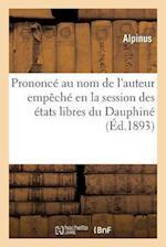 Prononce Au Nom de L'Auteur Empeche En La Session Des Etats Libres Du Dauphine Au Banquet af Alpinus