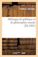 Melanges de Politique Et de Philosophie Morale af Ancillon-F