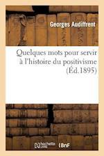 Quelques Mots Pour Servir A L'Histoire Du Positivisme af Georges Audiffrent
