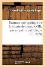 Examen Apologetique de La Charte de Louis XVIII, Par Un Pretre Catholique af Jean-Baptiste- Amand Auger