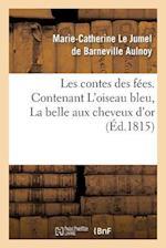 Les Contes Des Fees. Contenant L'Oiseau Bleu, La Belle Aux Cheveux D'Or