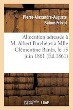 Allocution Adressee A M. Albert Porche Et a Mlle Clementine Banes, Le 15 Juin 1861, Au Moment af Pierre-Alexandre-Auguste Balme-Frezol, Balme