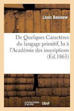 de Quelques Caracteres Du Langage Primitif, Lu A L'Academie Des Inscriptions, Le 30 Octobre 1861 af Louis Benloew
