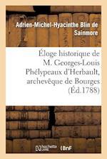 Eloge Historique de M. Georges-Louis Phelypeaux D'Herbault, Archeveque de Bourges af Blin De Sainmore-A-M-H, Adrien-Michel-Hyacinth Blin De Sainmore