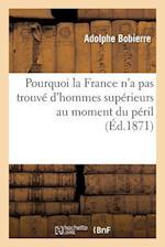 Pourquoi La France N'a Pas Trouve D'Hommes Superieurs Au Moment Du Peril, Reponse A M. Pasteur af Adolphe Bobierre