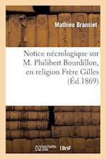 Notice Nécrologique Sur M. Philibert Bourdillon, En Religion Frère Gilles, Né À La Charité (Nièvre)