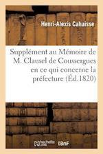 Supplement Au Memoire de M. Clausel de Coussergues En Ce Qui Concerne La Prefecture de Police af Henri Alexis Cahaisse