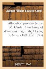 Allocution Prononcee Par M. Cantel, a Un Banquet D'Anciens Magistrats, a Lyon, Le 6 Mars 1893 af Auguste Felicien Sauvaire Cantel, Henri Beaune