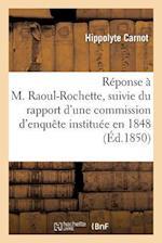 Réponse À M. Raoul-Rochette, Suivie Du Rapport d'Une Commission d'Enquète Instituée En 1848