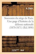 Souvenirs Du Siege de Paris. Une Page D'Histoire de la Defense Nationale (1870-1871) af Chaix-A