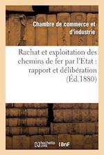 Rachat Et Exploitation Des Chemins de Fer Par L'Etat af Chambre De Commerce