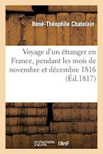Voyage d'Un Étranger En France, Pendant Les Mois de Novembre Et Décembre 1816