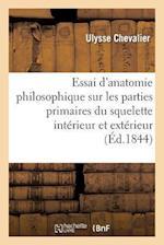 Essai D'Anatomie Philosophique Sur Les Parties Primaires Du Squelette Interieur Et Exterieur (Science S)