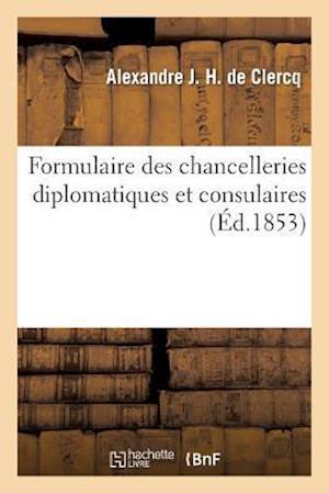 Formulaire Des Chancelleries Diplomatiques Et Consulaires, Suivi Du Tarif Des Chancelleries