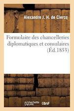 Formulaire Des Chancelleries Diplomatiques Et Consulaires, Suivi Du Tarif Des Chancelleries af De Clercq-A, Alexandre J. H. Clercq (De)
