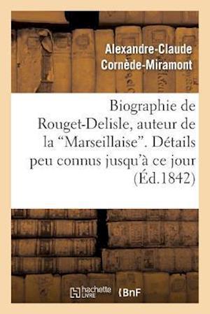 """Biographie de Rouget-Delisle, Auteur de la """"marseillaise."""" Détails Peu Connus Jusqu'à Ce Jour"""