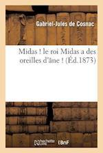 Midas ! Le Roi Midas a Des Oreilles D'A[ne ! af Gabriel-Jules Cosnac (De), De Cosnac-G-J
