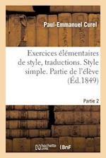 Exercices Elementaires de Style. 2e Partie, Traductions. Style Simple. Partie de L'Eleve af Paul-Emmanuel Curel