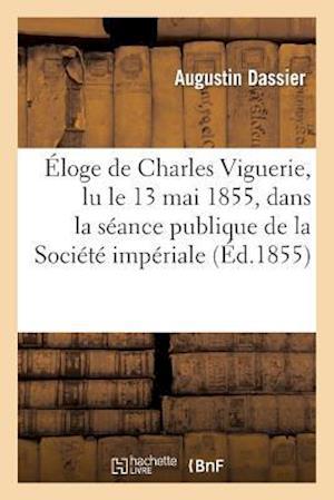 Éloge de Charles Viguerie, Lu Le 13 Mai 1855, Dans La Séance Publique de la Société Impériale