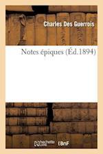 Notes Epiques = Notes A(c)Piques af Des Guerrois-C, Charles Des Guerrois