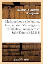 Madame Louise de France, Fille de Louis XV, Religieuse Carmélite Au Monastère de Saint-Denis
