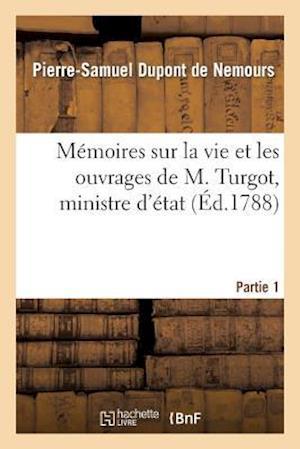 Bog, paperback Memoires Sur La Vie Et Les Ouvrages de M. Turgot, Ministre D'Etat. Partie 1 af DuPont De Nemours-P-S, Pierre-Samuel DuPont De Nemours