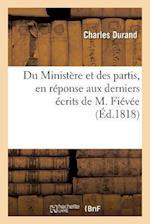 Du Ministère Et Des Partis, En Réponse Aux Derniers Écrits de M. Fiévée