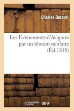 Les Événemens d'Avignon Par Un Témoin Oculaire, Pour Faire Suite À l'Ouvrage Intitulé