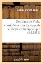 Des Eaux de Vichy Considerees Sous Les Rapports Clinique Et Therapeutique, Specialement Dans af Durand-Fardel-M