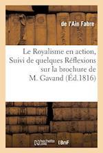 Le Royalisme En Action, Suivi de Quelques Reflexions Sur La Brochure de M. Gavand af Fabre