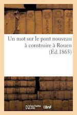 Un Mot Sur Le Pont Nouveau a Construire a Rouen (Savoirs Et Traditions)