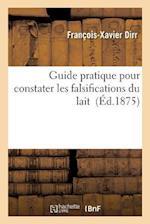 Guide Pratique Pour Constater Les Falsifications Du Lait (Science S)