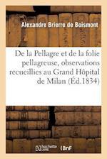 de la Pellagre Et de la Folie Pellagreuse, Observations Recueillies Au Grand Hopital de Milan. af Brierre De Boismont-A