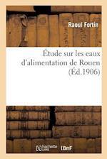 A0/00tude Sur Les Eaux D'Alimentation de Rouen (Science S)