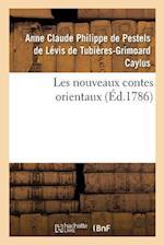 Les Nouveaux Contes Orientaux, Par M. Le Comte de Caylus