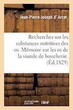 Recherches Sur Les Substances Nutritives Que Renferment Les OS af D. Arcet-J-P-J