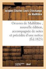 Oeuvres de Malfilatre, Nouvelle Edition, Accompagnee de Notes Et Precedee D'Une Notice