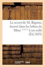 Le Secret de M. Bignon, Trouve Dans Les Lettres de Mme **** a Un Exile af Sans Auteur, Mme