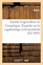 Societe D'Agriculture de Compiegne. Enquete Sur Le Vagabondage Et La Mendicite af Barre