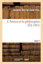 L'Amour Et La Philosophie. Tome 1