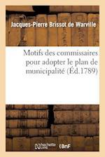 Motifs Des Commissaires Pour Adopter Le Plan de Municipalite Qu'ils Ont Presente af Brissot De Warville-J-P