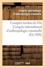 Comptes Rendus Du Vie Congrès International d'Anthropologie Criminelle