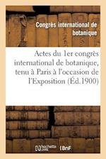 Actes Du 1er Congres International de Botanique, Tenu a Paris A L'Occasion de L'Exposition