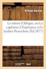 Le Retour D'Afrique, Ou Le Capitaine L'Esperance Et Le Barbier Perruchon