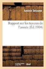 Rapport Sur Les Travaux de L'Annee af Antonin Deloume
