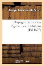 L'Espagne de L'Ancien Regime. Les Institutions af Georges Desdevises Du Dezert