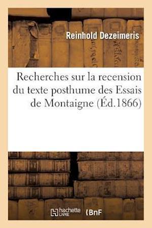 Recherches Sur La Recension Du Texte Posthume Des Essais de Montaigne